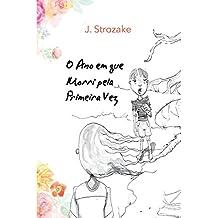 O Ano em que Morri pela Primeira Vez (Portuguese Edition)