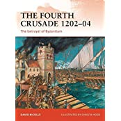 The Fourth Crusade 1202-04: The betrayal of Byzantium (Campaign) by David Nicolle (2011-08-23)