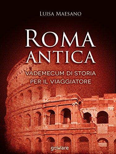Roma antica. Vademecum di storia per il viaggiatore