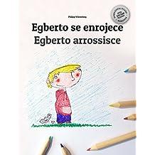 Egberto se enrojece/Egberto arrossisce: Libro infantil ilustrado español-italiano (Edición bilingüe)