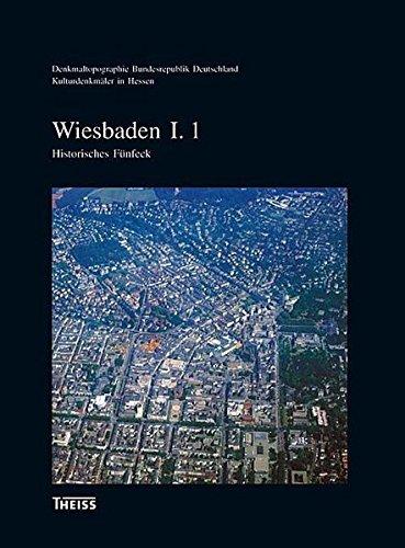 Stadt Wiesbaden I: Teil 1: Historisches Fünfeck / Teil 2: Stadterweiterungen innerhalb der Ringstraße / Teil 3: Stadterweiterungen außerhalb der ... Deutschland - Kulturdenkmäler in Hessen