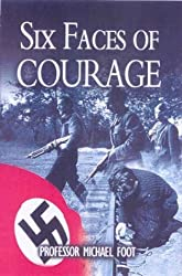 By M. R. D. Foot - Six Faces of Courage (Revised edition)