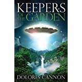 Keepers of the Garden: An Extraterrestrial Document by Dolores Cannon (18-Oct-2003) Paperback