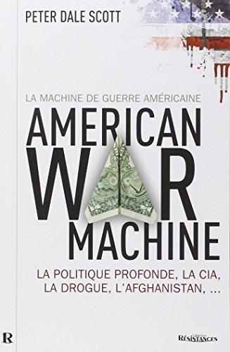 La machine de guerre américaine : La politique profonde, la CIA, la drogue, l'Afghanistan