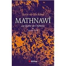 Mathnawî, la quête de l'Absolu: Tomes 1, Livres I à III