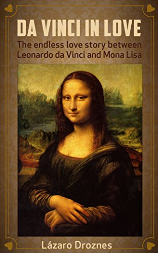 DA VINCI IN LOVE: The endless love story between Leonardo da Vinci ...
