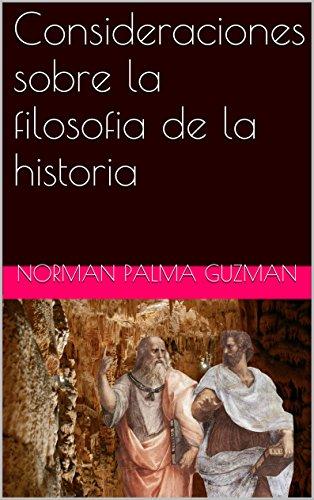 Consideraciones sobre la filosofia de la historia por norman palma guzman