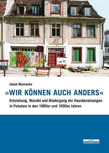 nders«: Entstehung, Wandel und Niedergang der Hausbesetzungen in Potsdam in den 1980er und 1990er Jahren ()