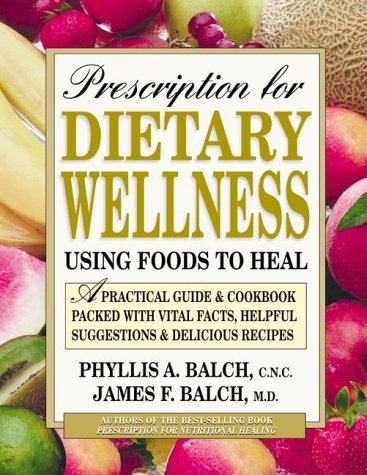 Prescription for Dietary Wellness: Using Foods to Heal by James F. Balch (1998-01-15)