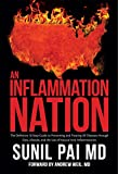 An Inflammation Nation: The Definitive 10-Step Guide to Preventing and Treating All Diseases through Diet, Lifestyle, and the Use of Natural Anti-Inflammatories (English Edition)