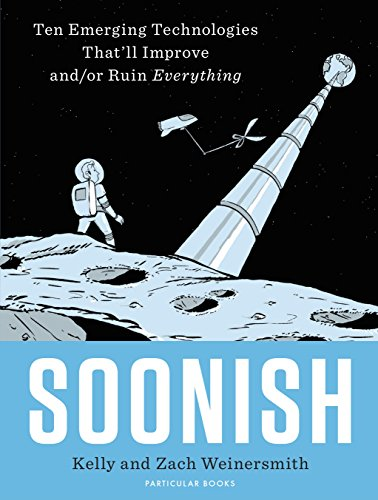 Soonish: Ten Emerging Technologies That Will Improve and/or Ruin Everything (English Edition)