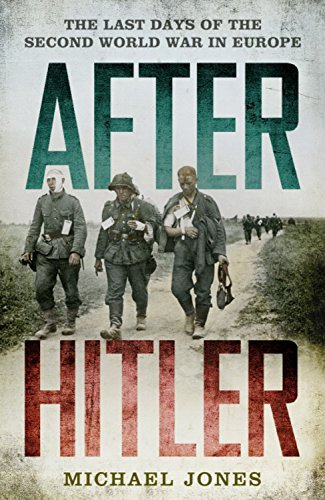 After Hitler: The Last Days of the Second World War in Europe: Written by Michael Jones, 2015 Edition, Publisher: John Murray [Hardcover]