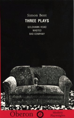Three Plays: Goldhawk Road, Wasted, Bad Company (Oberon Modern Playwrights) by Simon Bent (1997-04-30)