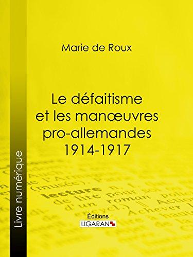 Le défaitisme et les manœuvres pro-allemandes 1914-1917 (French Edition)