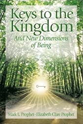 Keys to the Kingdom: And New Dimensions of Being by Mark L. Prophet (2003-07-17)