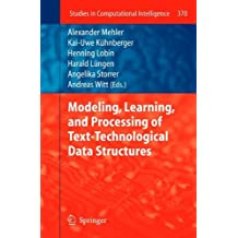 Modeling, Learning, and Processing of Text-Technological Data Structures (Studies in Computational Intelligence) (2013-10-25)