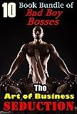 The Art of Business Seduction : (10 Book Bundle Of Bad Boy Bosses) (English Edition)