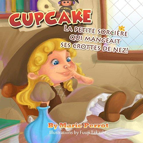 Livres pour enfants: Cupcake: La petite sorcière qui mangeait ses crottes de nez! (comportement des enfants, education, loulous de nez, manger ses crottes ... sorcier, sorcière, halloween, loups de nez)