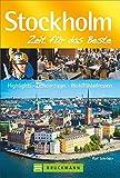 Stockholm - Zeit für das Beste: Highlights - Geheimtipps - Wohlfühladressen