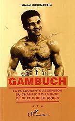 Gambuch la Fulgurante Ascension du Champion du Monde de Boxe Robert Cohen