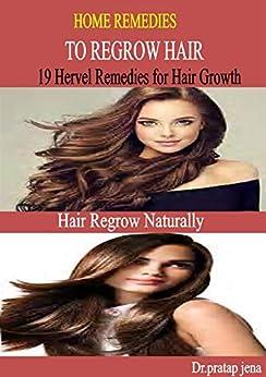 Home Remedies To Regrow Hair, 19 Herbal Remedies For Hair Growth,natural Remedies For Hair Growth por Dr.pratap Jena epub