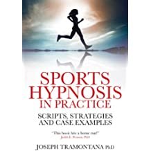 Sports Hypnosis in Practice: Scripts, strategies and Case Examples