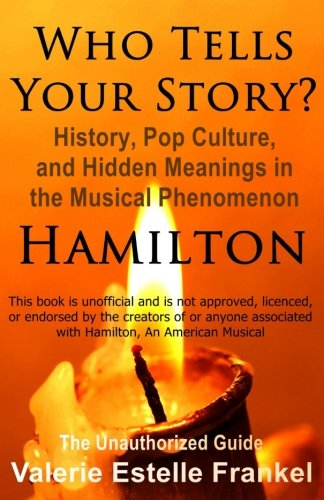 Who Tells Your Story?: History, Pop Culture, and Hidden Meanings in the Musical Phenomenon Hamilton por Valerie Estelle Frankel