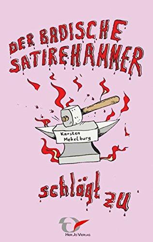 Der badische Satirehammer - schlägt zu: Groteske, moderne, ernste und kurze Geschichten, mit Humor in Satire