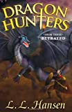 Dragon Hunters Betrayed (Volume 3)