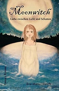 Moonwitch - Liebe zwischen Licht und Schatten von [Höreth, Eva Maria]