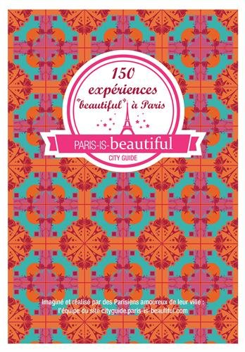Paris-is-beautiful : 150 expériences
