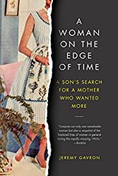 A Woman on the Edge of Time: A Son's Search for a Mother Who Wanted More (English Edition)