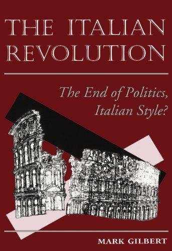 The Italian Revolution: The End Of Politics, Italian Style?: The Ignominious End of Politics, Italian Style? por Mark Gilbert