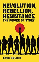Revolution, Rebellion, Resistance: The Power of Story by Eric Selbin (2010-01-01)