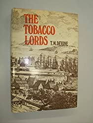 Tobacco Lords: A Study of the Tobacco Merchants of Glasgow and Their Trading Activities, c.1740-90