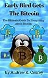#8: Early Bird Gets The Bitcoin: The Ultimate Guide To Everything About Bitcoin