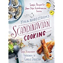 Tina Nordström?s Scandinavian Cooking: Simple Recipes for Home-Style Scandinavian Cuisine
