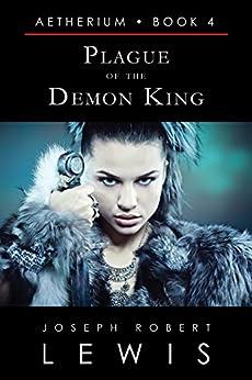 Aetherium, Book 4: Plague of the Demon King (English Edition) di [Lewis, Joseph Robert]
