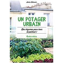 Un potager urbain : des légumes pour tous et partout ! (Les nouvelles approches du jardin) (French Edition)