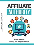 Affiliate Authority: How To Get Rich Selling Other People's Products [OV]