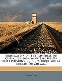 Dressage Naturel Et Immédiat, Du Cheval, Enseignement Basé Sur Un Effet Physiologique, Remarqué Sur La Bouche Du Cheval...