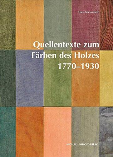 Quellentexte zum Färben des Holzes 1770-1930 -