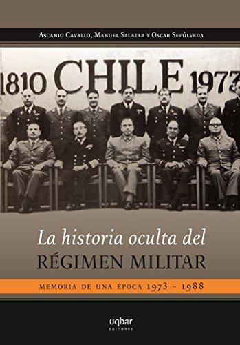 La historia oculta del régimen militar por Ascanio Cavallo