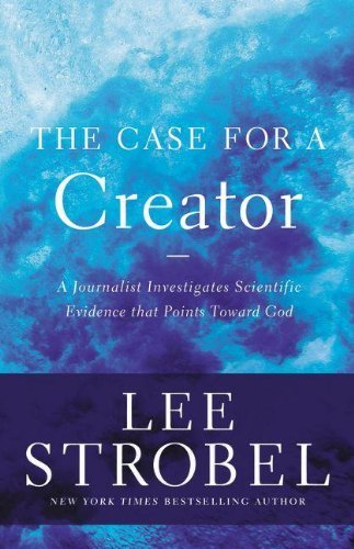 The Case for a Creator: A Journalist Investigates Scientific Evidence That Points Toward God (Case for ... Series) by Lee Strobel (2014-02-25)