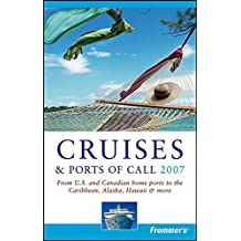 Frommer's Cruises & Ports of Call 2007: From U.S. and Canadian Home Ports to the Caribbean, Alaska, Hawaii and More (Frommer's Cruises & Ports of Calls)