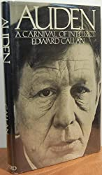 Auden: A Carnival of Intellect - Auden and His Work, 1923-73