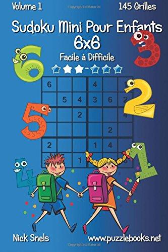 Sudoku Mini Pour Enfants 6x6 - Facile à Difficile - Volume 1 - 145 Grilles par Nick Snels