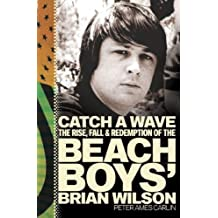[CATCH A WAVE: THE RISE, FALL, AND REDEMPTION OF THE BEACH BOYS' BRIAN WILSON ]by(Carlin, Peter James )[Paperback]