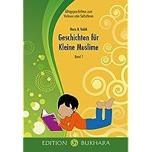 Geschichten für Kleine Muslime - Band 1: Alltagsgeschichten zum Vorlesen oder Selbstlesen