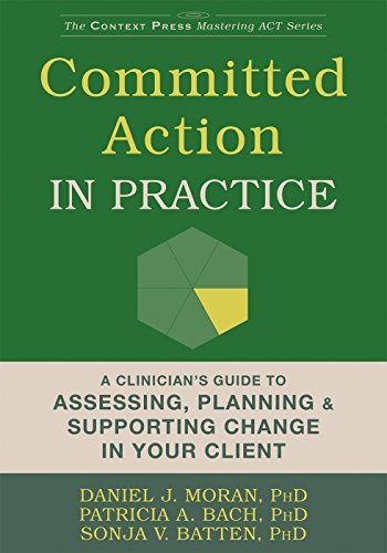 Committed Action in Practice: A Clinician's Guide to Assessing, Planning, and Supporting Change in Your Client (The Context Press Mastering ACT Series)